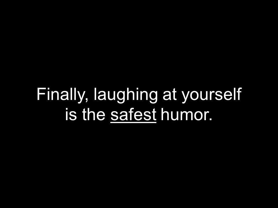 Finally, laughing at yourself
