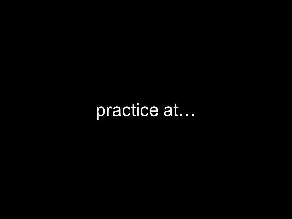 practice at…