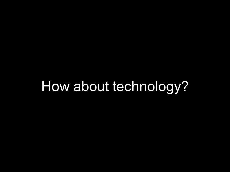 How about technology
