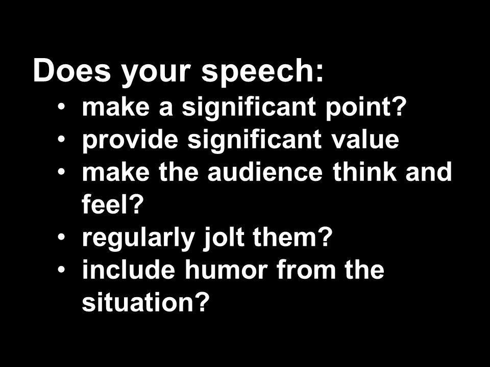 Does your speech: make a significant point provide significant value