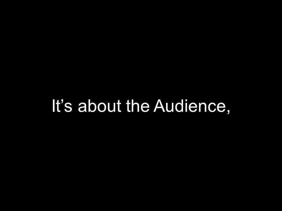 It's about the Audience,
