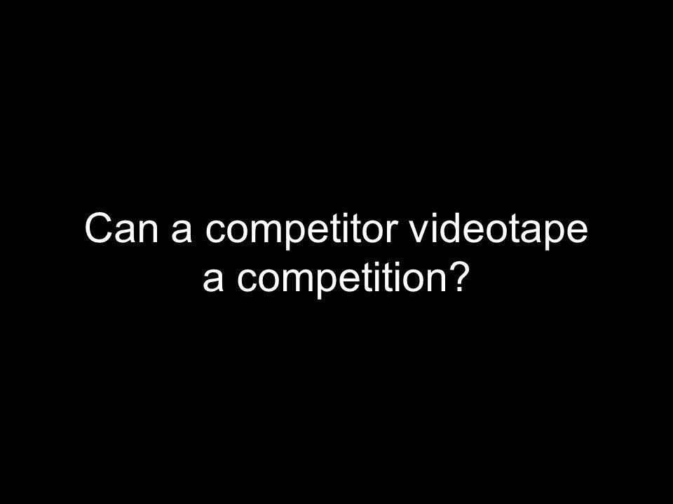Can a competitor videotape
