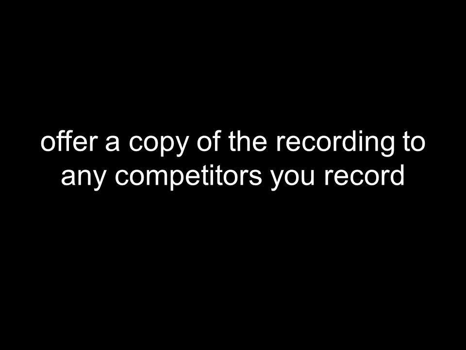 offer a copy of the recording to any competitors you record