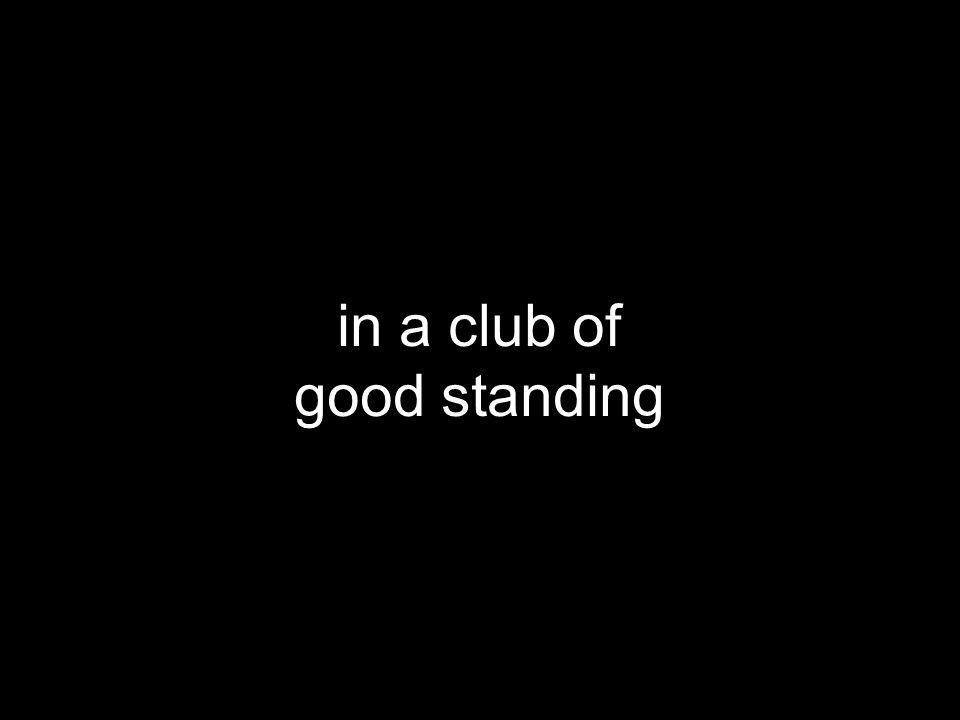 in a club of good standing