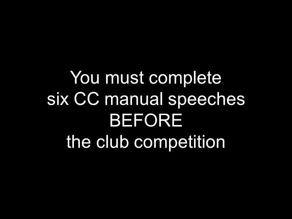 You must complete six CC manual speeches BEFORE the club competition