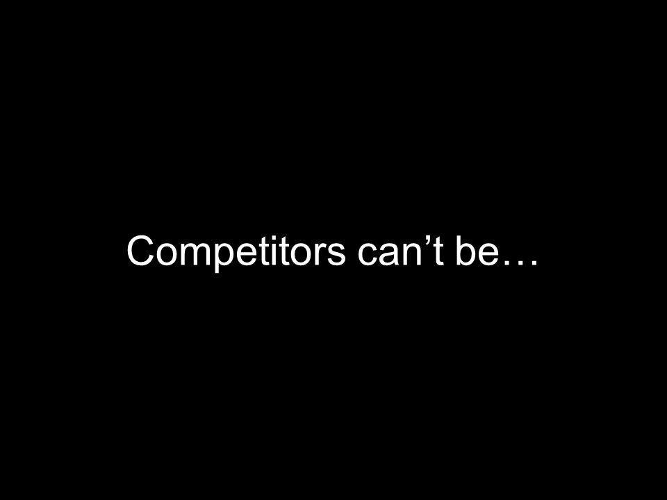 Competitors can't be…
