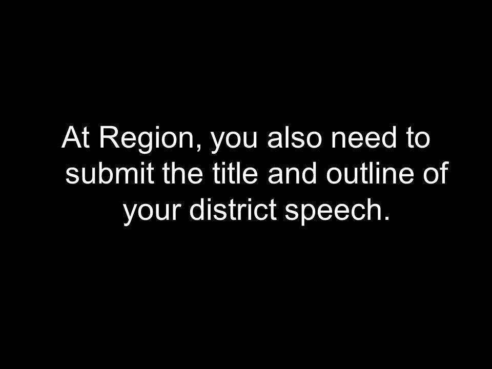 At Region, you also need to submit the title and outline of your district speech.