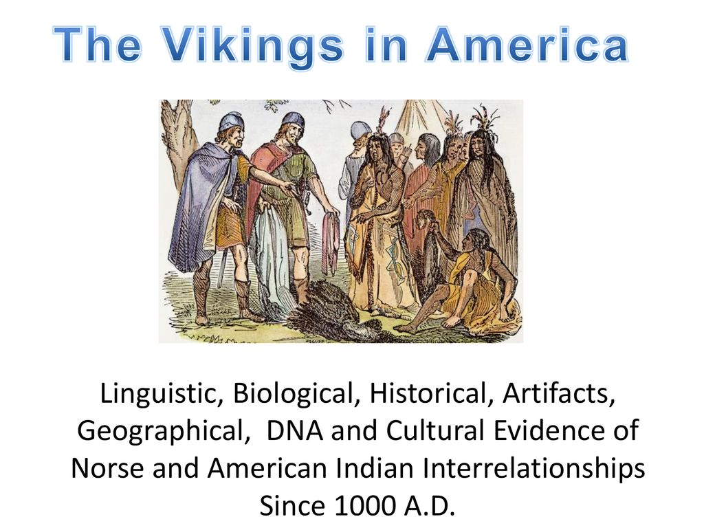 The Vikings in America Linguistic, Biological, Historical, Artifacts