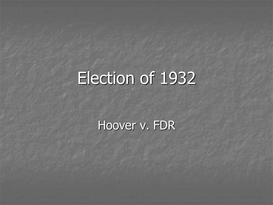 Election of 1932 Hoover v. FDR