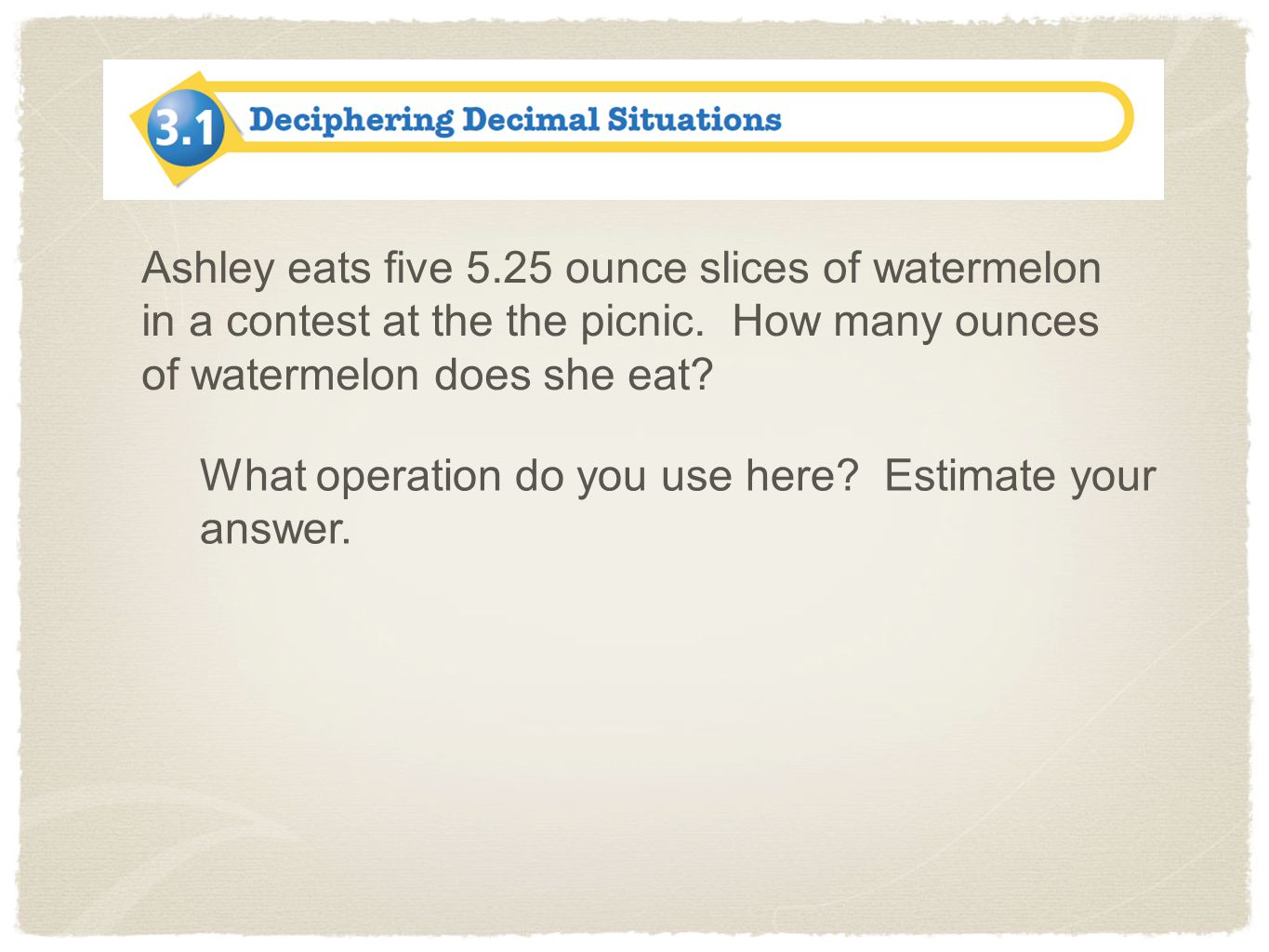 Ashley eats five 5.25 ounce slices of watermelon in a contest at the the picnic. How many ounces of watermelon does she eat