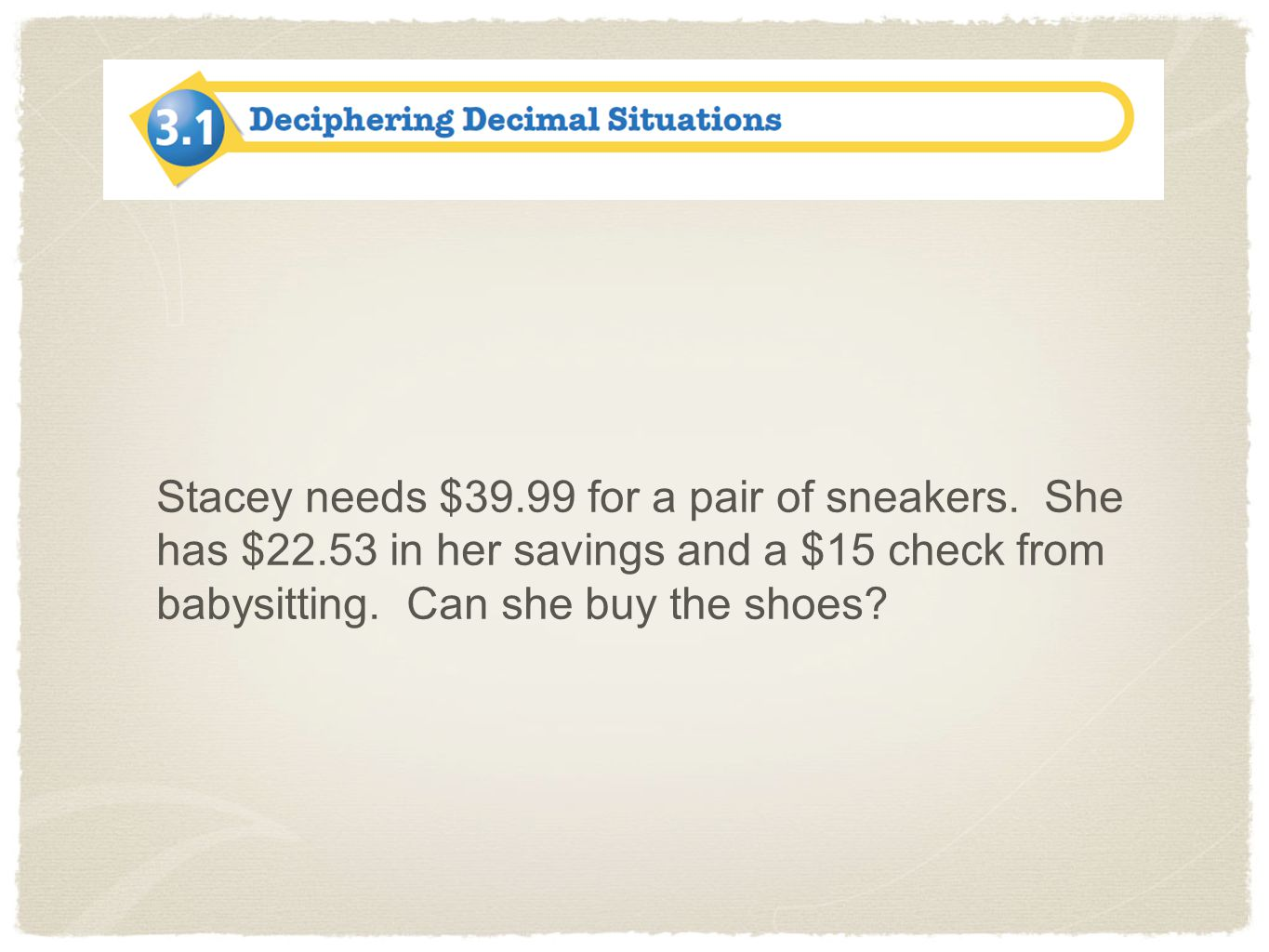 Stacey needs $39. 99 for a pair of sneakers. She has $22