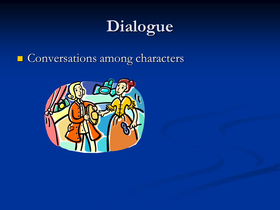 Dialogue Conversations among characters