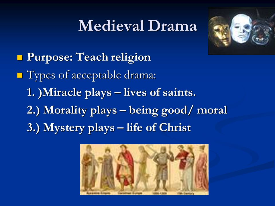 Medieval Drama Purpose: Teach religion Types of acceptable drama: