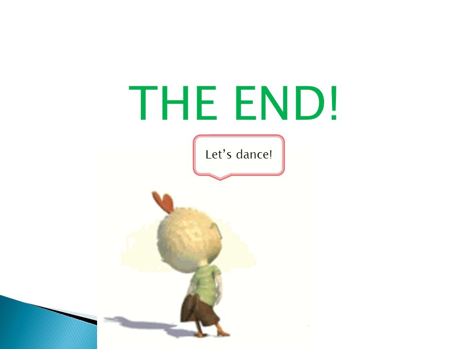 THE END! Let's dance!