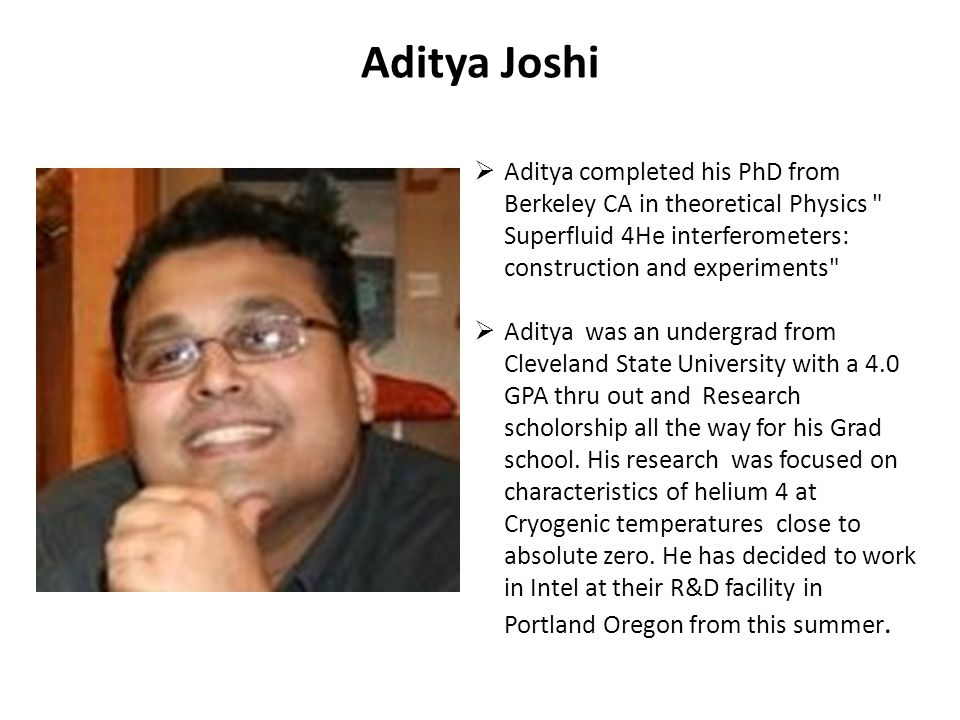 Aditya Joshi Aditya completed his PhD from Berkeley CA in theoretical Physics Superfluid 4He interferometers: construction and experiments