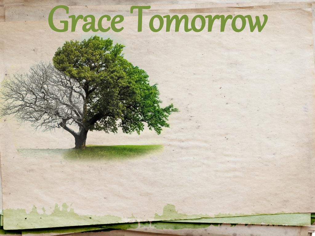 Grace Tomorrow Kind of depends on us us meaning you me and