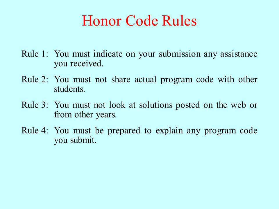 Honor Code Rules Rule 1: You must indicate on your submission any assistance you received. Rule 2: