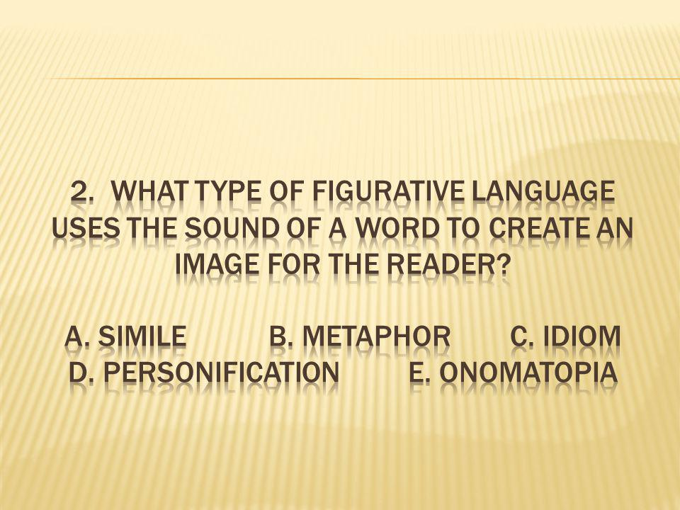 2. What type of figurative language uses the sound of a word to create an image for the reader.