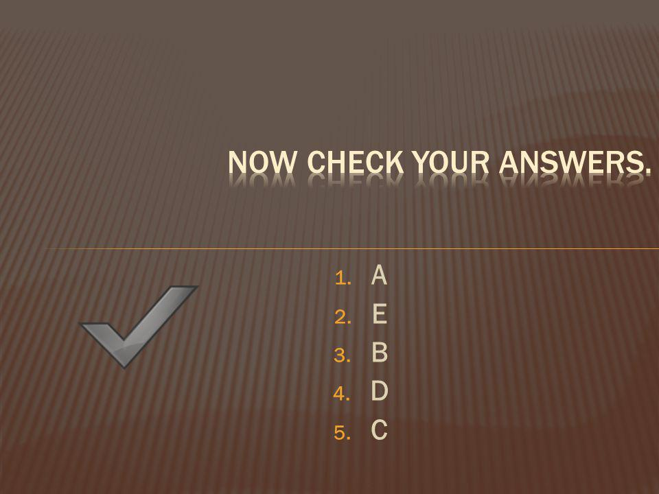 Now check your answers. A E B D C