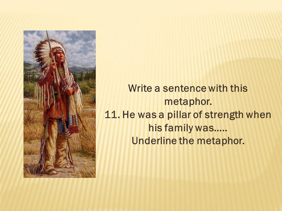 Write a sentence with this metaphor.