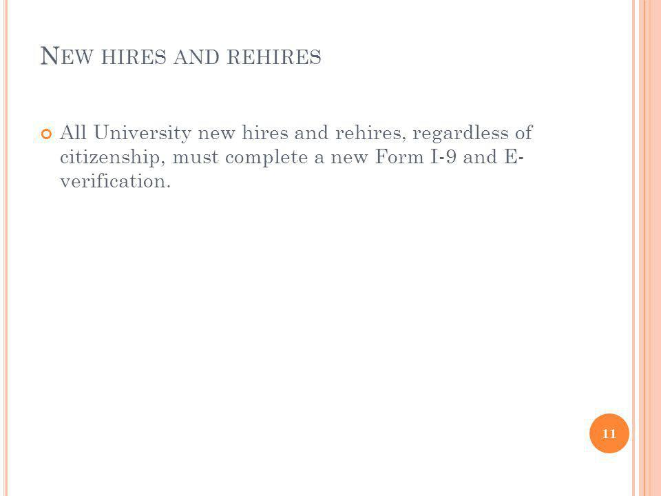 New hires and rehires All University new hires and rehires, regardless of citizenship, must complete a new Form I-9 and E- verification.