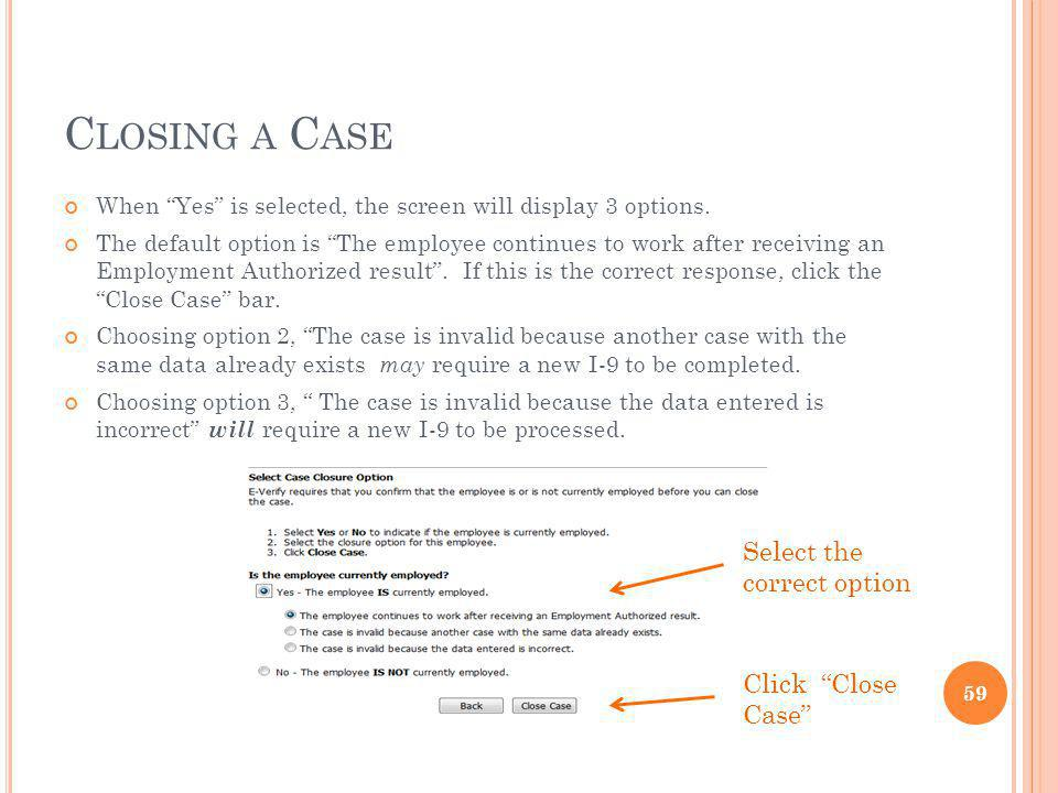 Closing a Case Select the correct option Click Close Case