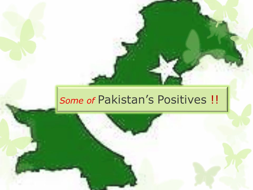 Some of Pakistan's Positives !!