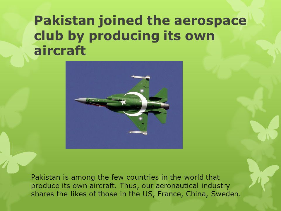 Pakistan joined the aerospace club by producing its own aircraft
