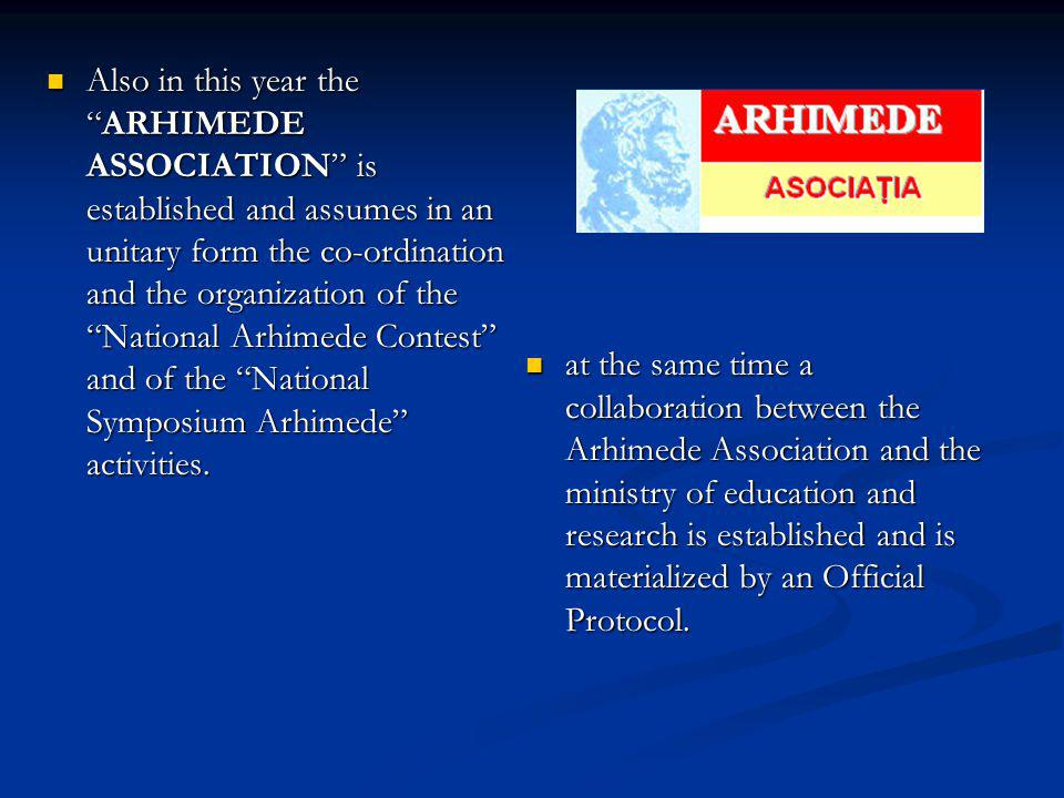 Also in this year the ARHIMEDE ASSOCIATION is established and assumes in an unitary form the co-ordination and the organization of the National Arhimede Contest and of the National Symposium Arhimede activities.