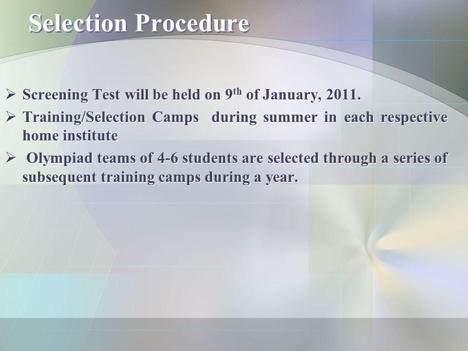Selection Procedure Screening Test will be held on 9th of January, 2011. Training/Selection Camps during summer in each respective home institute.