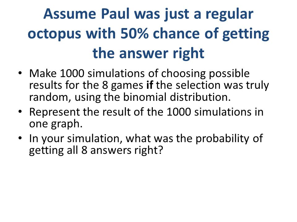 Assume Paul was just a regular octopus with 50% chance of getting the answer right