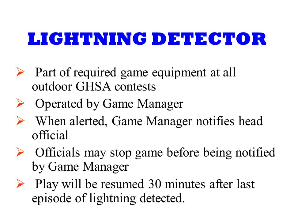 LIGHTNING DETECTOR Part of required game equipment at all outdoor GHSA contests. Operated by Game Manager.