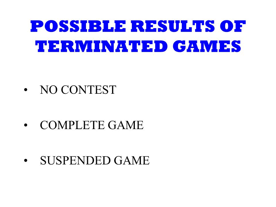 POSSIBLE RESULTS OF TERMINATED GAMES