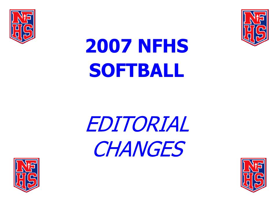 2007 NFHS SOFTBALL EDITORIAL CHANGES