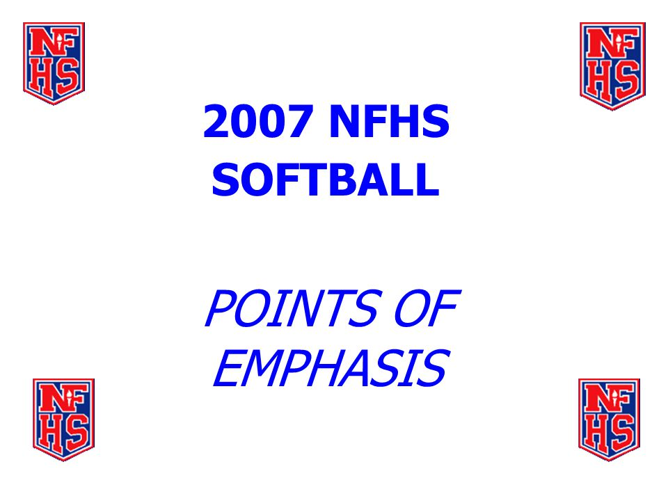2007 NFHS SOFTBALL POINTS OF EMPHASIS