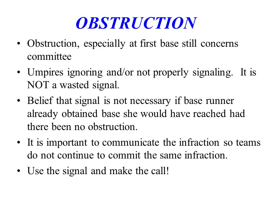 OBSTRUCTION Obstruction, especially at first base still concerns committee.
