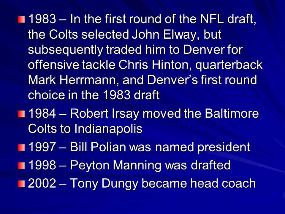 1983 – In the first round of the NFL draft, the Colts selected John Elway, but subsequently traded him to Denver for offensive tackle Chris Hinton, quarterback Mark Herrmann, and Denver's first round choice in the 1983 draft
