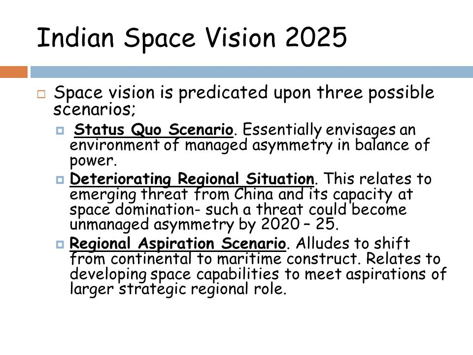 Indian Space Vision 2025 Space vision is predicated upon three possible scenarios;