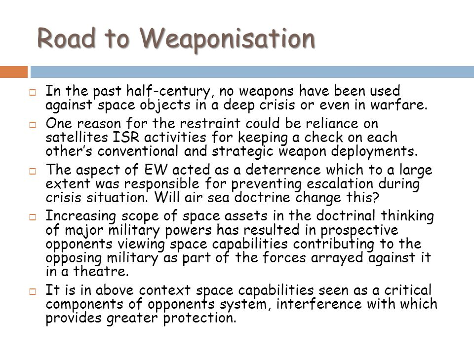 Road to Weaponisation In the past half-century, no weapons have been used against space objects in a deep crisis or even in warfare.