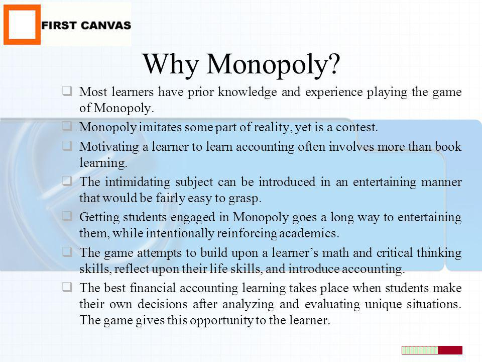 Why Monopoly Most learners have prior knowledge and experience playing the game of Monopoly.