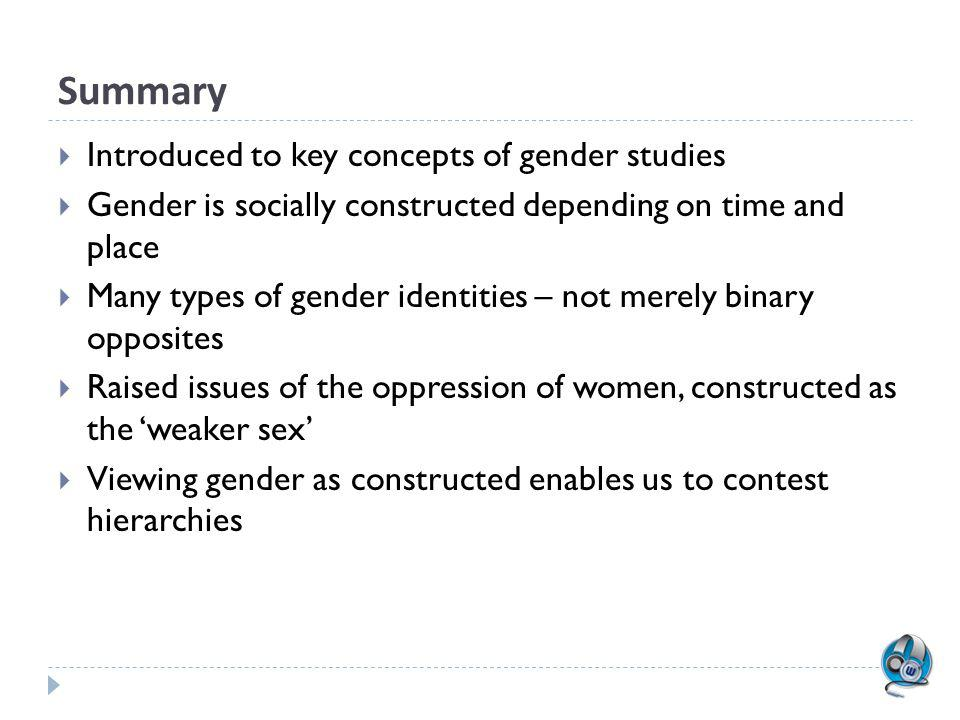 Summary Introduced to key concepts of gender studies