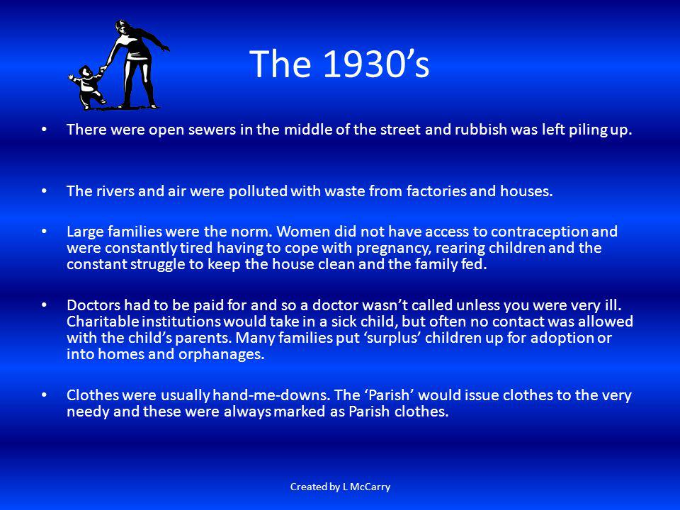 The 1930's There were open sewers in the middle of the street and rubbish was left piling up.