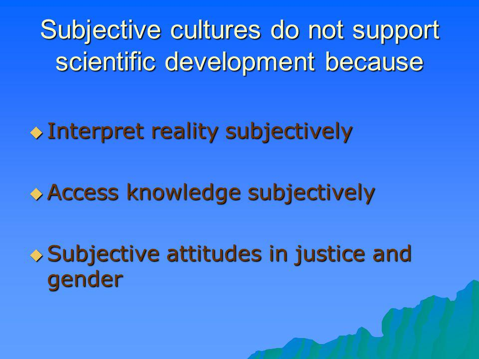 Subjective cultures do not support scientific development because