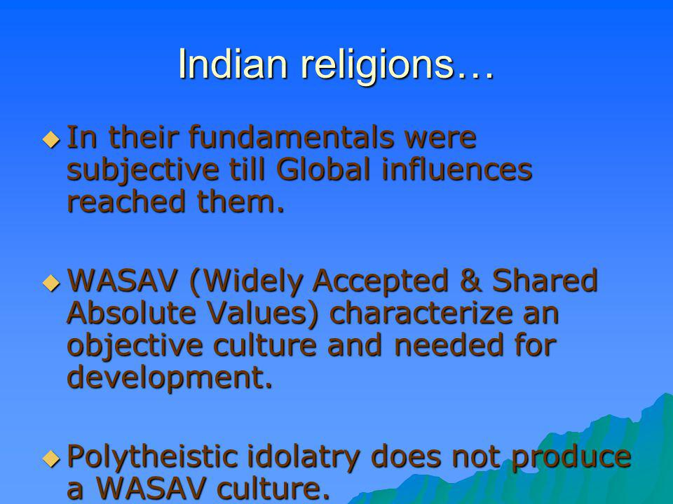 Indian religions… In their fundamentals were subjective till Global influences reached them.