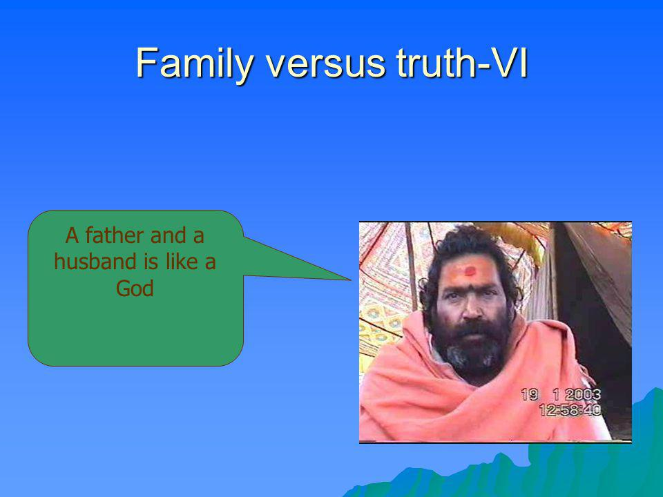 Family versus truth-VI
