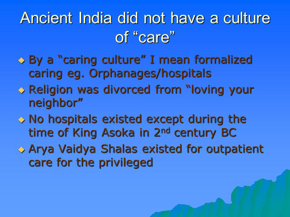 Ancient India did not have a culture of care