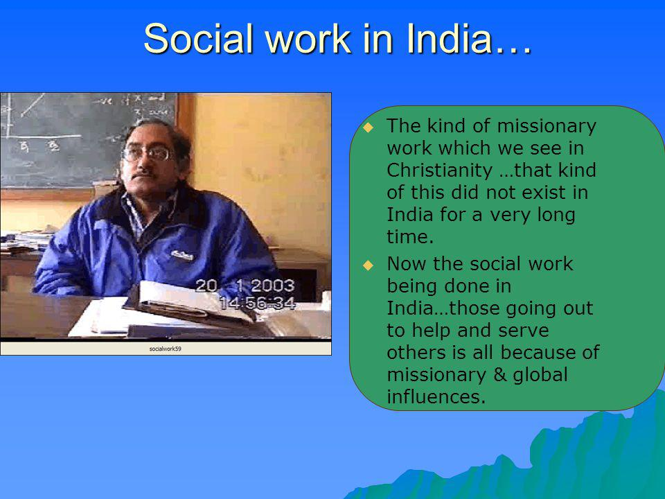 Social work in India… The kind of missionary work which we see in Christianity …that kind of this did not exist in India for a very long time.