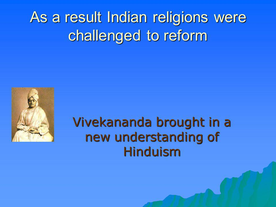 As a result Indian religions were challenged to reform