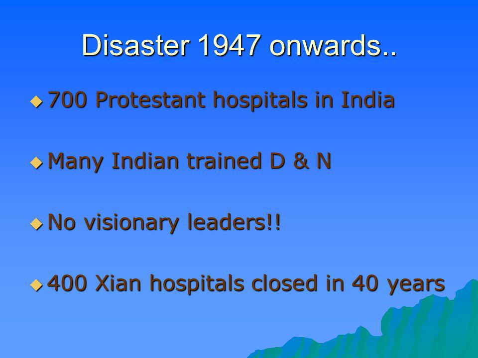 Disaster 1947 onwards.. 700 Protestant hospitals in India