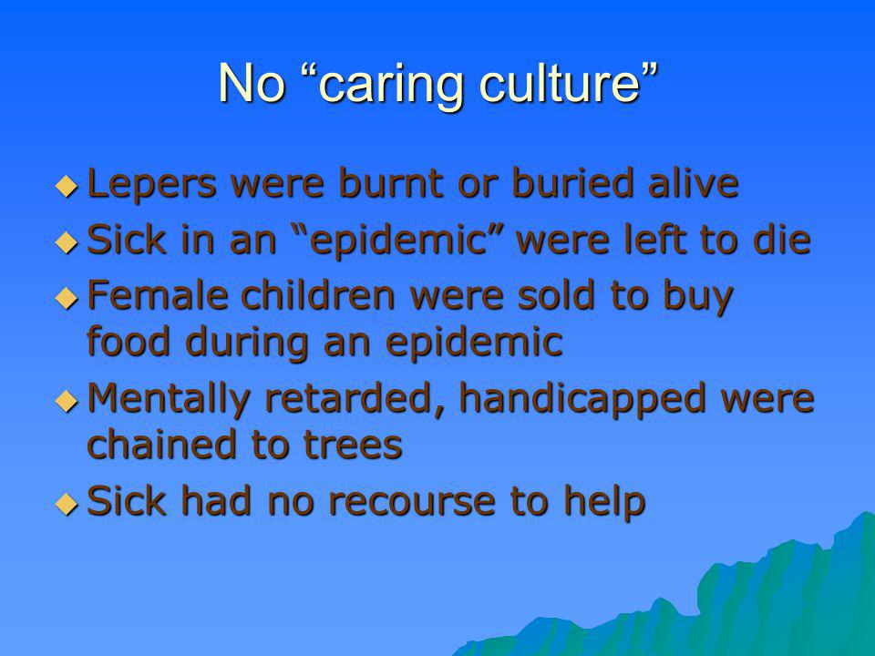 No caring culture Lepers were burnt or buried alive
